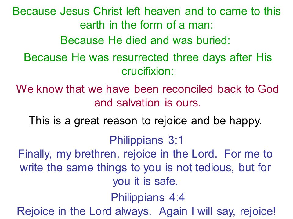 Because Jesus Christ left heaven and to came to this earth in the form of a man: Because He died and was buried: Because He was resurrected three days