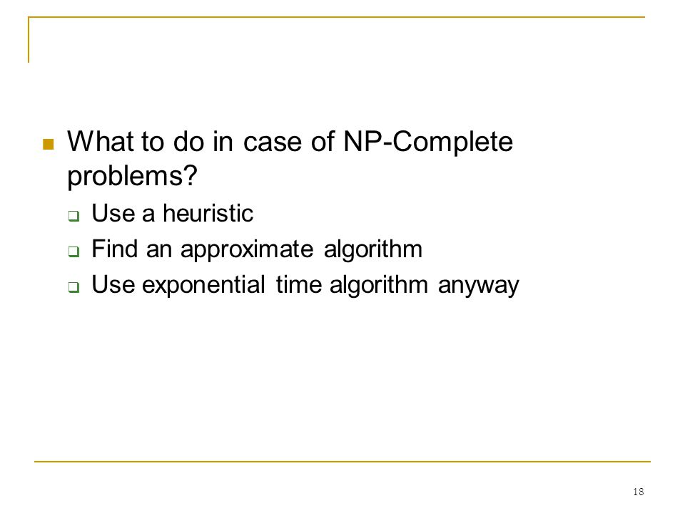18 What to do in case of NP-Complete problems.