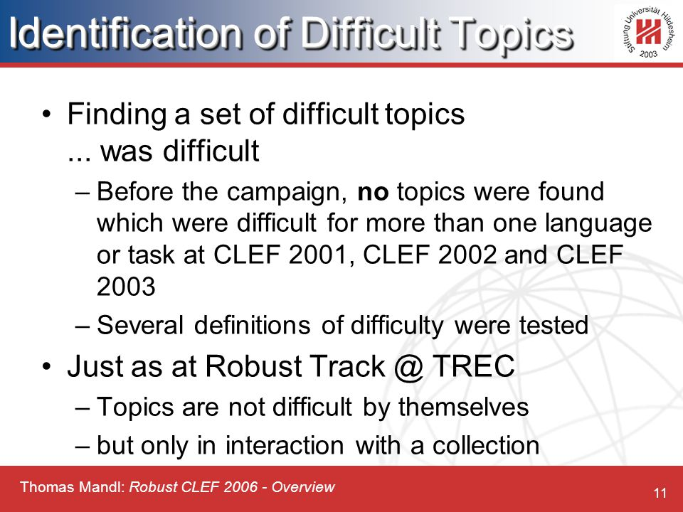 Thomas Mandl: Robust CLEF 2006 - Overview 11 Identification of Difficult Topics Finding a set of difficult topics...