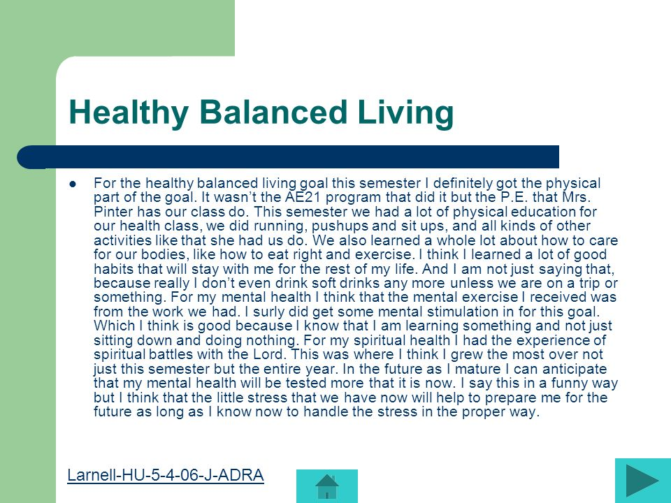 Healthy Balanced Living For the healthy balanced living goal this semester I definitely got the physical part of the goal.
