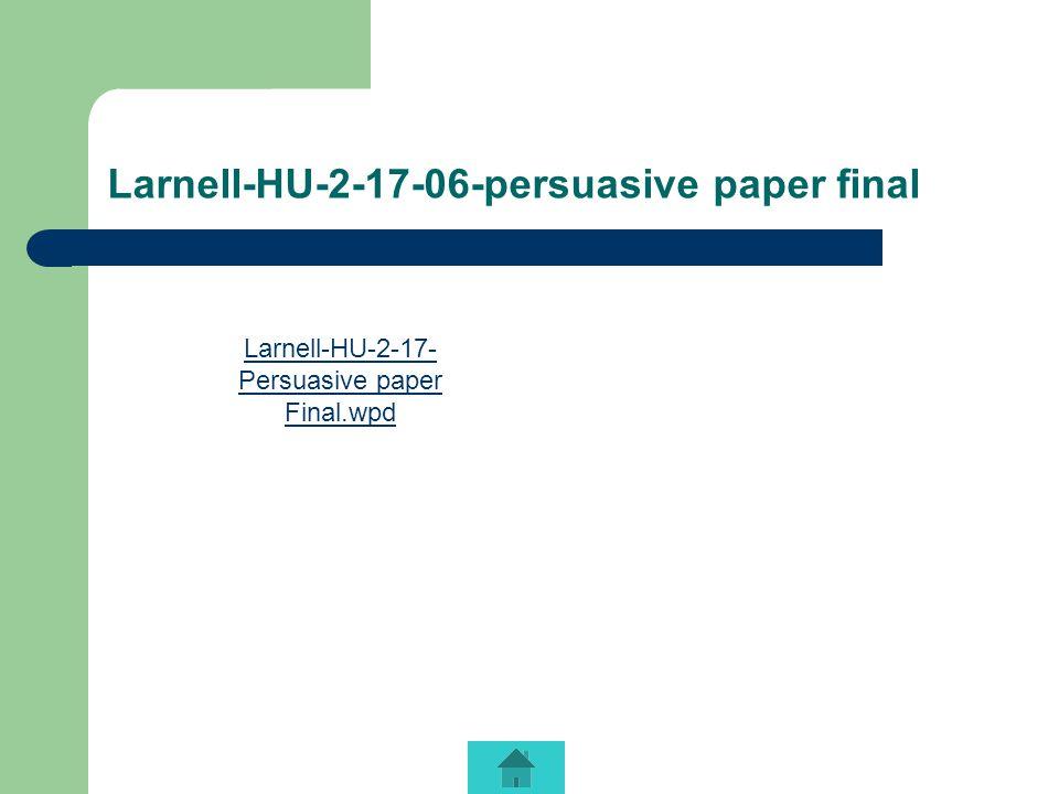 Larnell-HU-2-17-06-persuasive paper final Larnell-HU-2-17- Persuasive paper Final.wpd