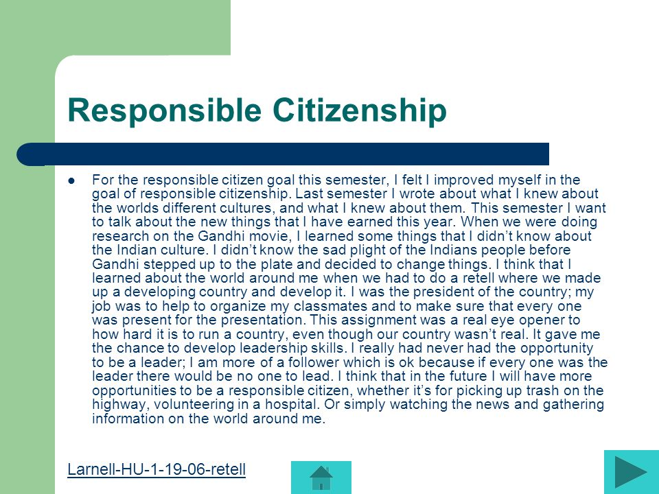 Responsible Citizenship For the responsible citizen goal this semester, I felt I improved myself in the goal of responsible citizenship.