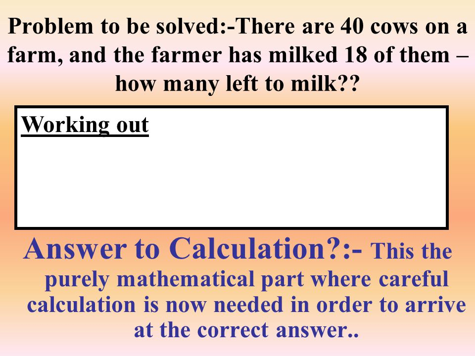Answer to Calculation :- This the purely mathematical part where careful calculation is now needed in order to arrive at the correct answer..