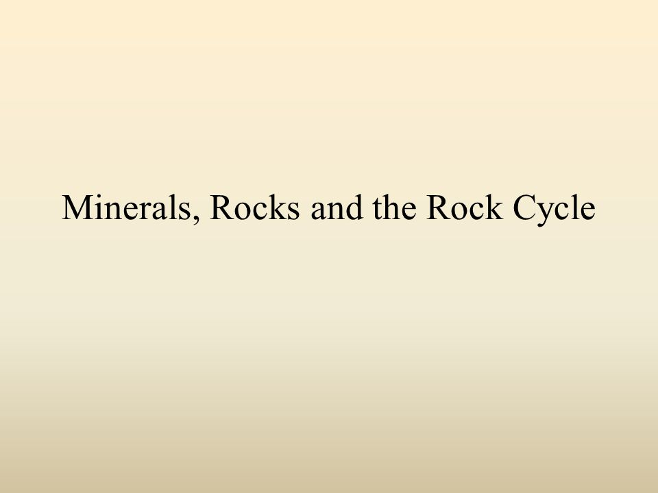 Minerals, Rocks and the Rock Cycle