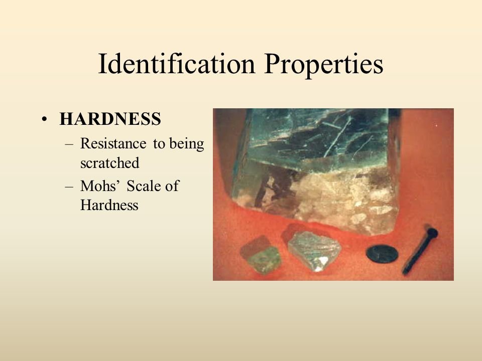 Identification Properties HARDNESS –Resistance to being scratched –Mohs' Scale of Hardness