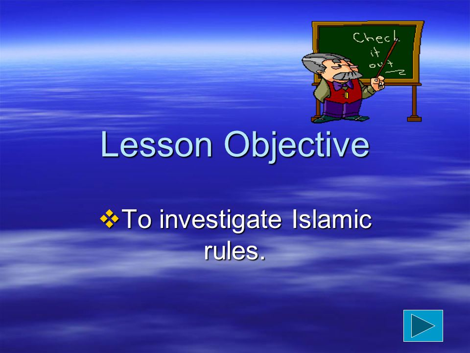 Lesson Objective  To investigate Islamic rules.