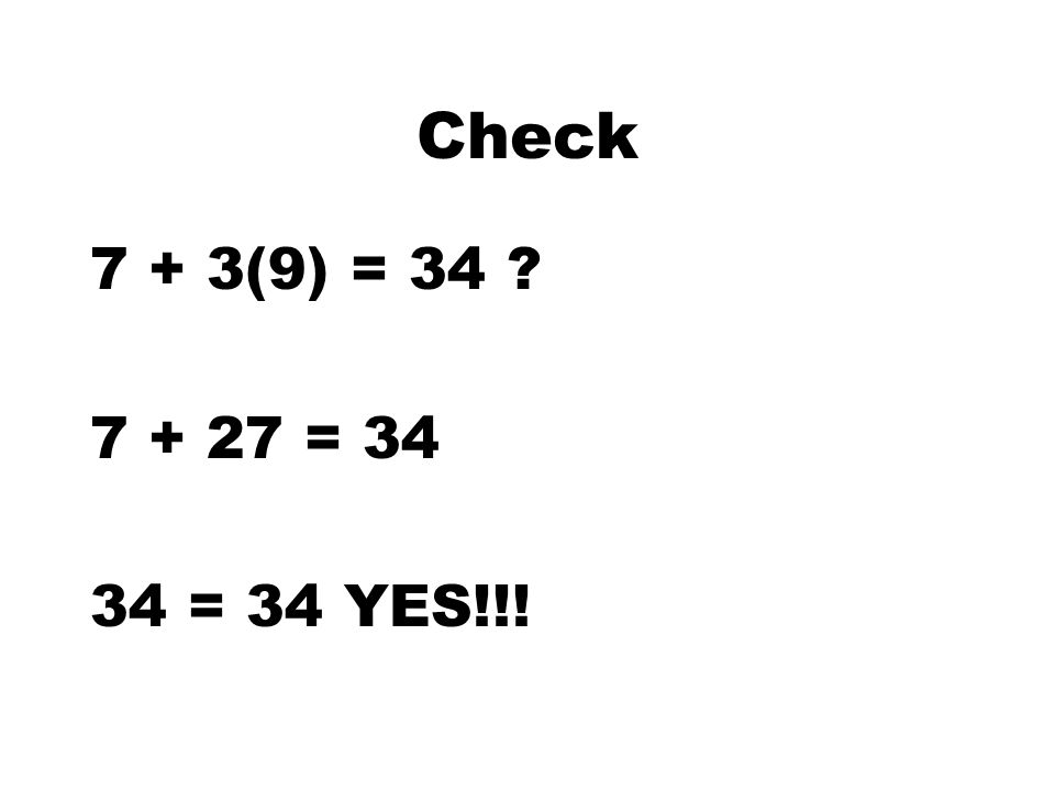 2. 7 + 3y = 34 33 1 1 y = 9 -7 3y = 27 Check this answer
