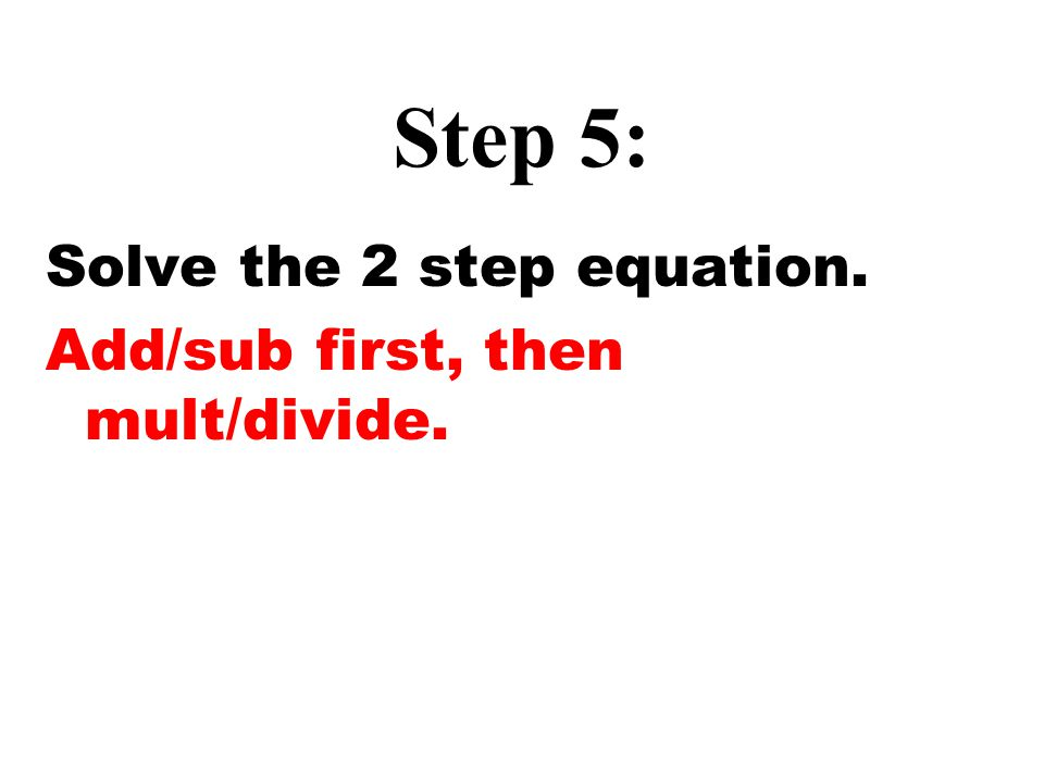 Step 4: Isolate the variable. Eliminate the smaller variable if they are on both sides.