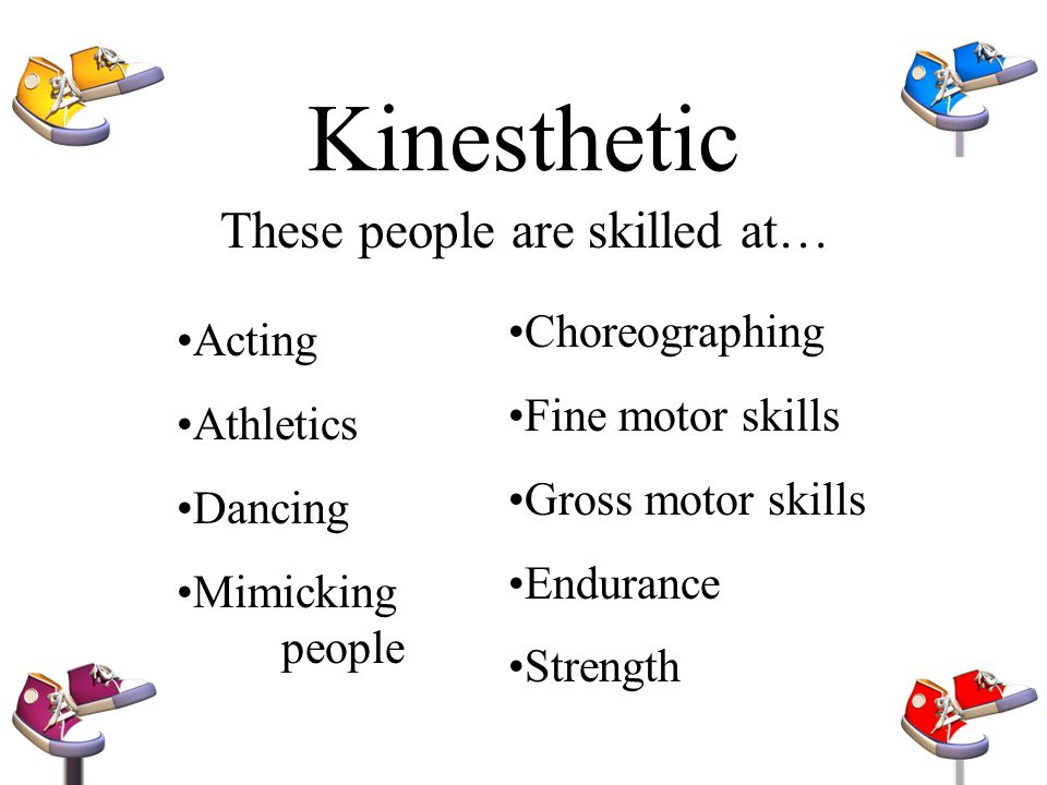 Kinesthetic Mover You learn best through movement and hands-on activities.