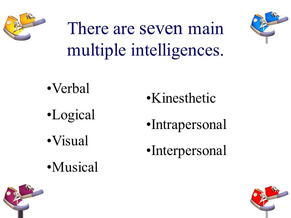 We call these Multiple Intelligences.