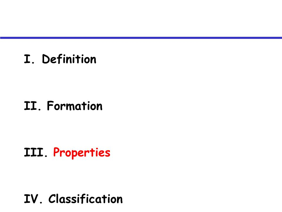 I.Definition II. Formation III. Properties IV. Classification