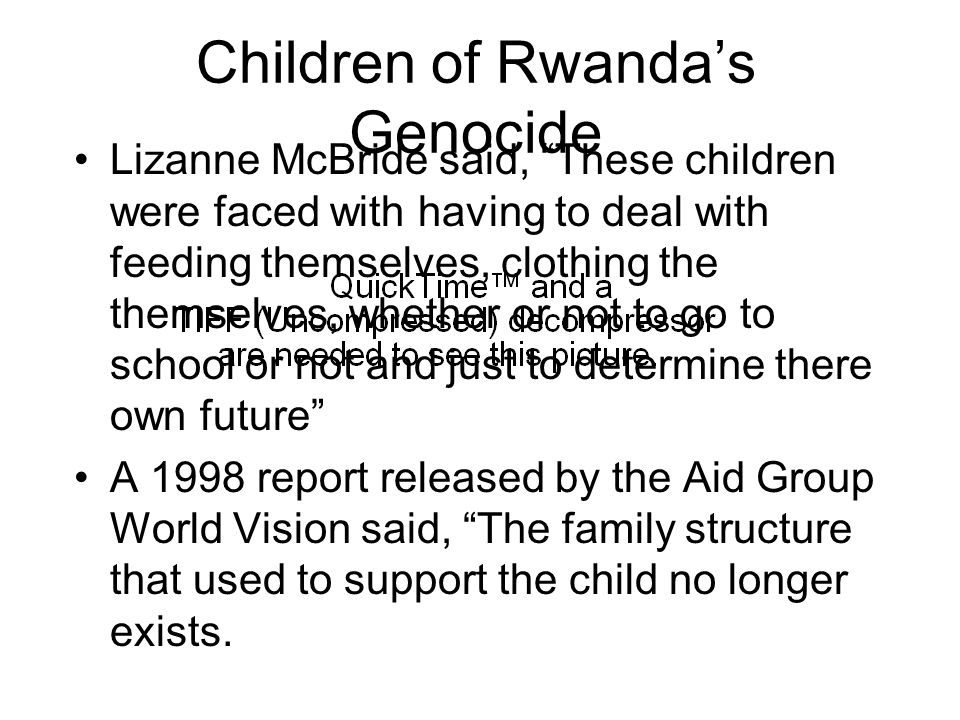"Children of Rwanda's Genocide Lizanne McBride said, ""These children were faced with having to deal with feeding themselves, clothing the themselves, w"