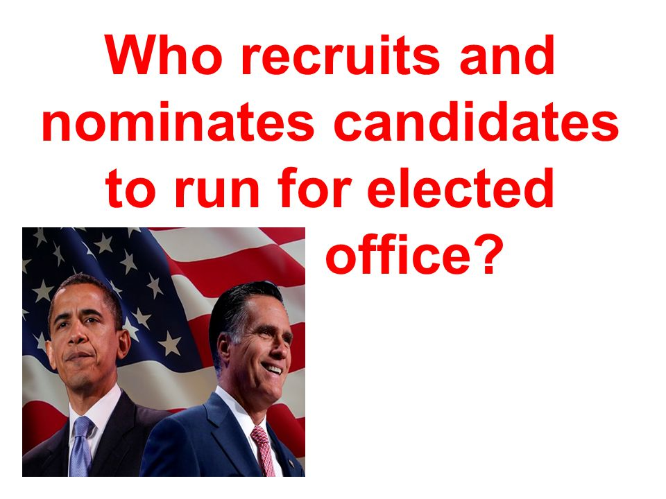 Who recruits and nominates candidates to run for elected office?