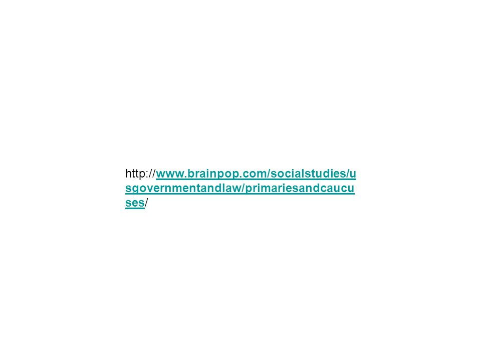 http://www.brainpop.com/socialstudies/u sgovernmentandlaw/primariesandcaucu ses/