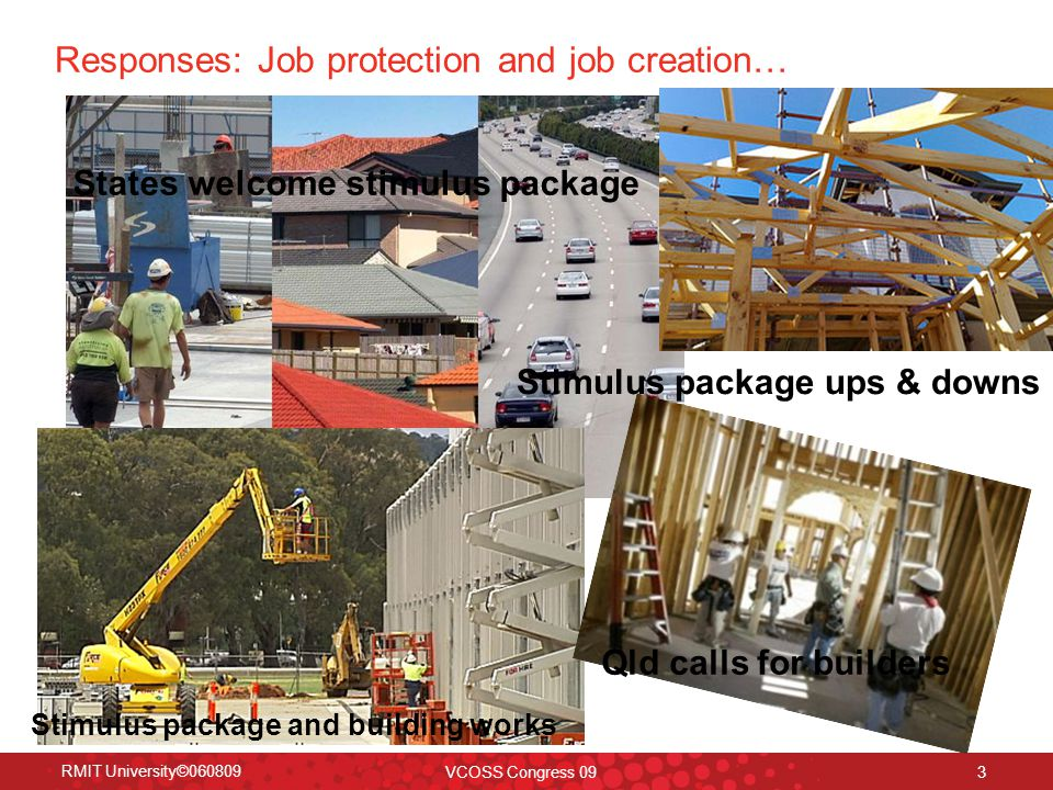 RMIT University©060809 VCOSS Congress 09 3 Responses: Job protection and job creation… States welcome stimulus package Stimulus package and building w