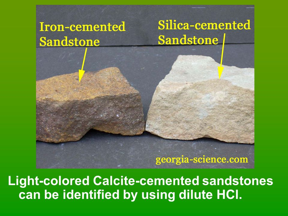 Light-colored Calcite-cemented sandstones can be identified by using dilute HCl.
