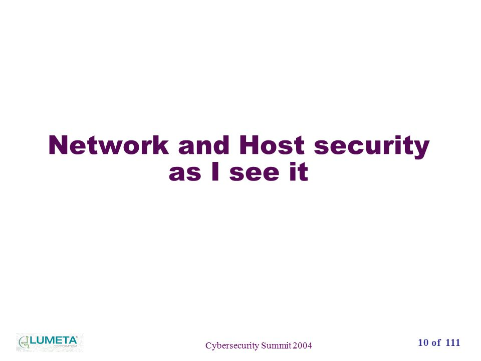 10 of 111 Cybersecurity Summit 2004 Network and Host security as I see it