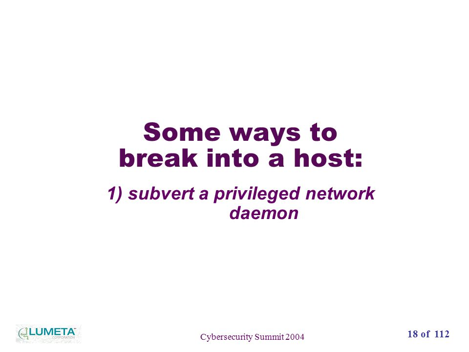 72 slides18 of 112 Cybersecurity Summit 2004 Some ways to break into a host: 1) subvert a privileged network daemon
