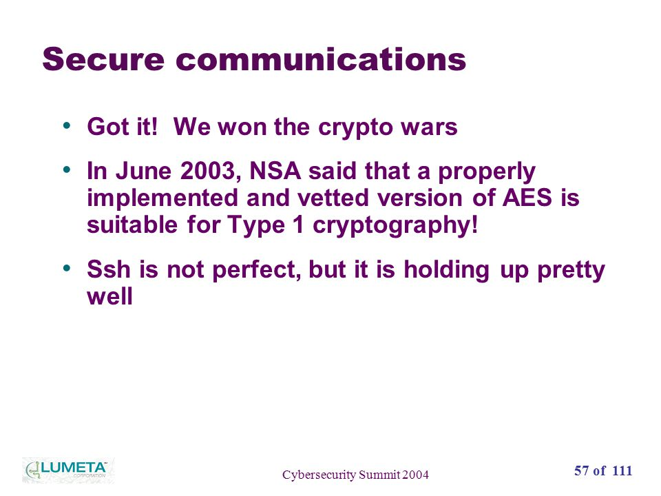57 of 111 Cybersecurity Summit 2004 Secure communications Got it.