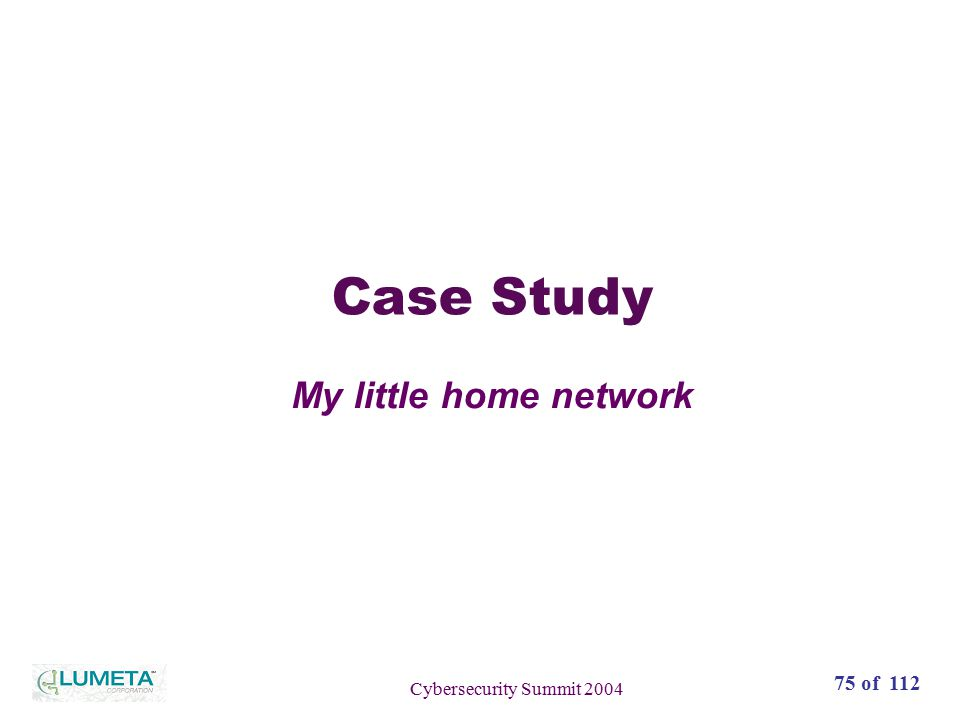 72 slides75 of 112 Cybersecurity Summit 2004 Case Study My little home network