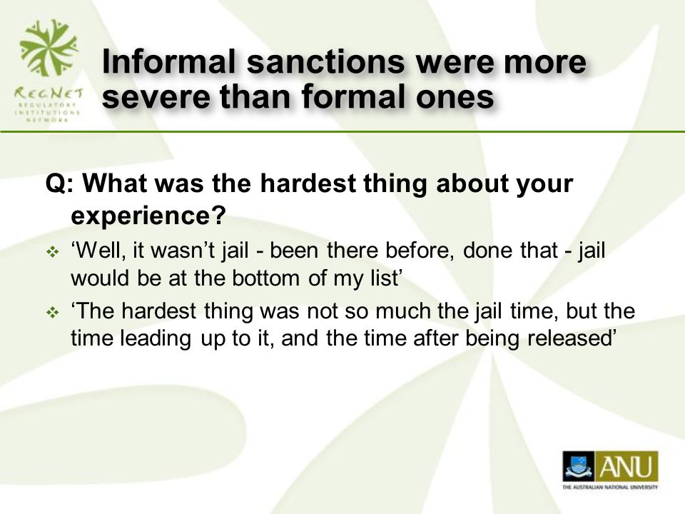 Informal sanctions were more severe than formal ones Q: What was the hardest thing about your experience.