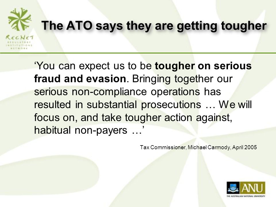 Evidence of their tougher approach o Increasing number of prosecutions o Press releases and media commentary o Public statements by ATO officials