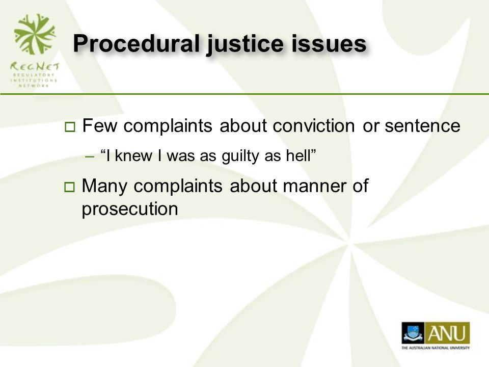 Procedural justice issues o Few complaints about conviction or sentence – I knew I was as guilty as hell o Many complaints about manner of prosecution