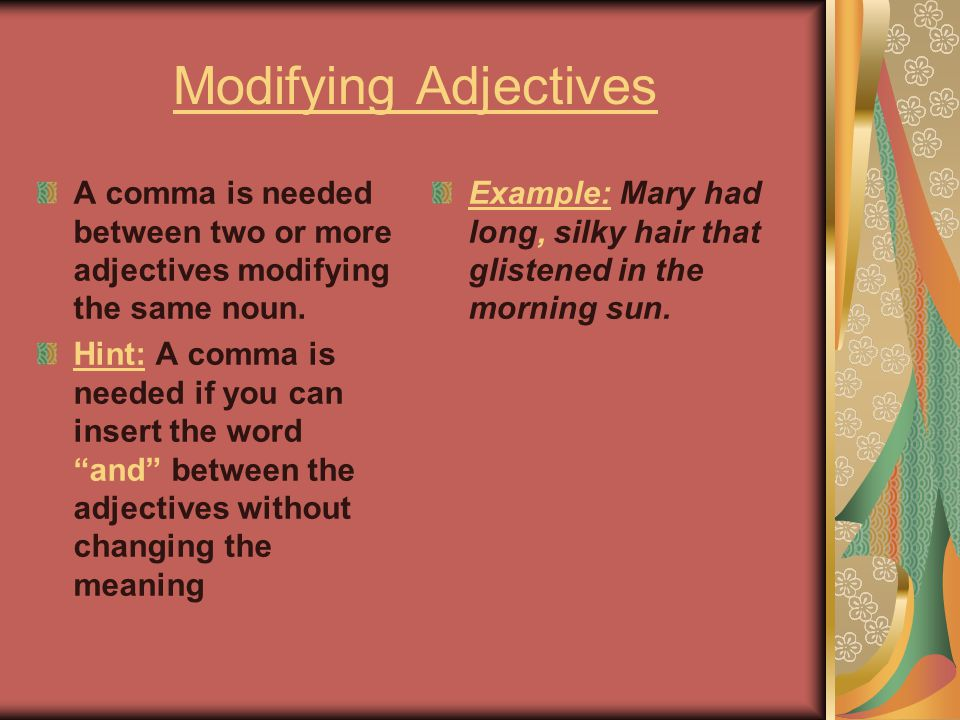 Modifying Adjectives A comma is needed between two or more adjectives modifying the same noun.