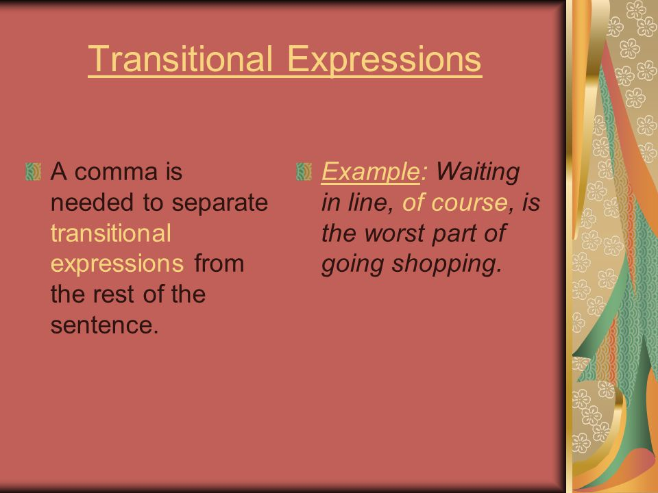 Transitional Expressions A comma is needed to separate transitional expressions from the rest of the sentence.