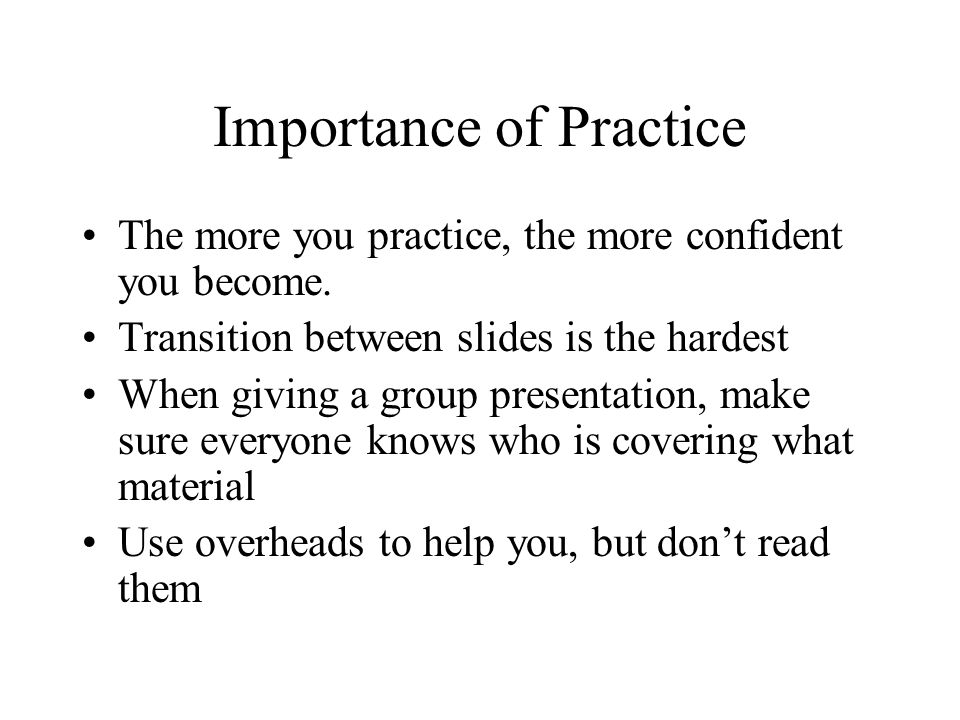 Importance of Practice The more you practice, the more confident you become.