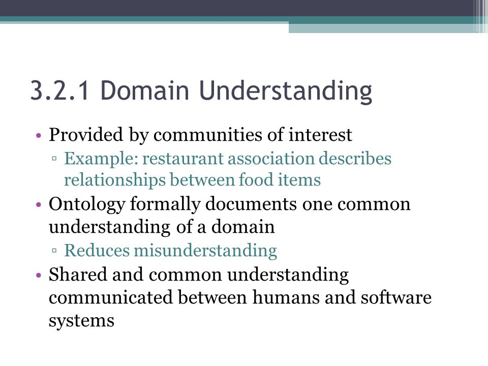 3.2.1 Domain Understanding Provided by communities of interest ▫Example: restaurant association describes relationships between food items Ontology fo