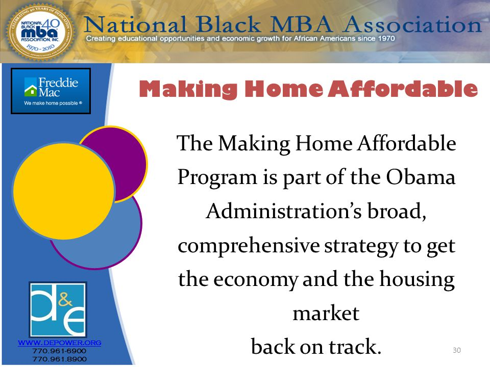30 www.depower.org 770.961-6900 770.961.8900 The Making Home Affordable Program is part of the Obama Administration's broad, comprehensive strategy to get the economy and the housing market back on track.