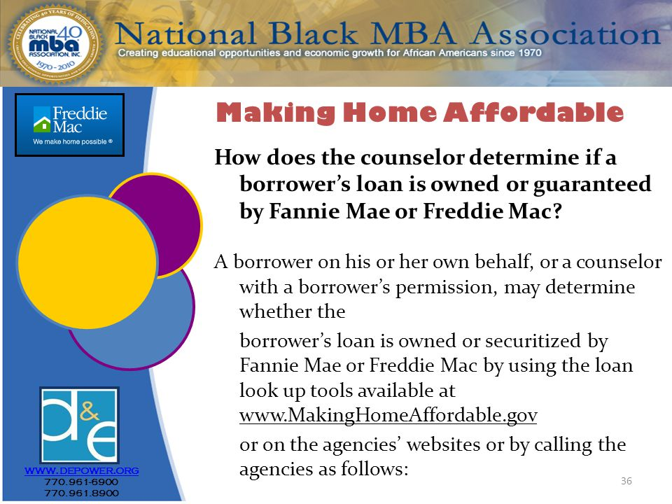 36 www.depower.org 770.961-6900 770.961.8900 How does the counselor determine if a borrower's loan is owned or guaranteed by Fannie Mae or Freddie Mac.