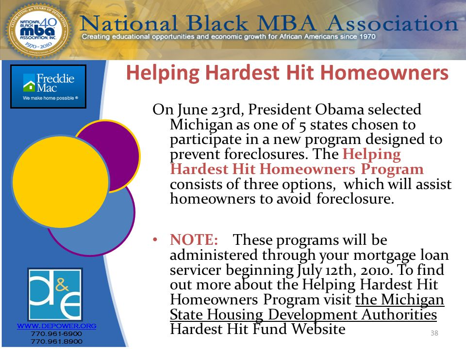 38 Helping Hardest Hit Homeowners On June 23rd, President Obama selected Michigan as one of 5 states chosen to participate in a new program designed to prevent foreclosures.