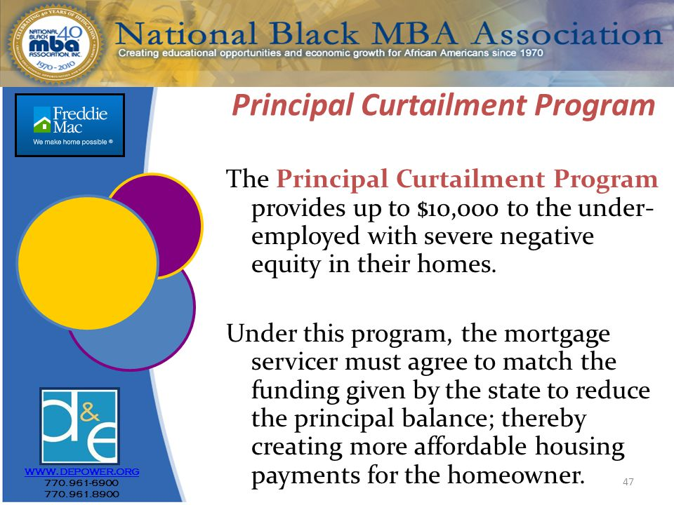 47 Principal Curtailment Program The Principal Curtailment Program provides up to $10,000 to the under- employed with severe negative equity in their homes.