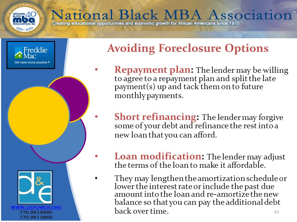61 www.depower.org 770.961-6900 770.961.8900 Repayment plan: The lender may be willing to agree to a repayment plan and split the late payment(s) up and tack them on to future monthly payments.