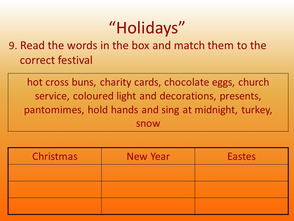 """""""Holidays"""" 9. Read the words in the box and match them to the correct festival ChristmasNew YearEastes hot cross buns, charity cards, chocolate eggs,"""