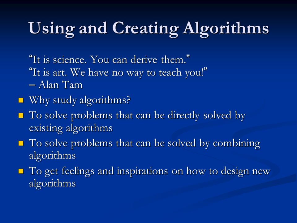 Using and Creating Algorithms It is science. You can derive them.