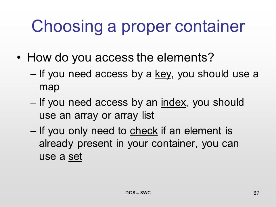 DCS – SWC 37 Choosing a proper container How do you access the elements.