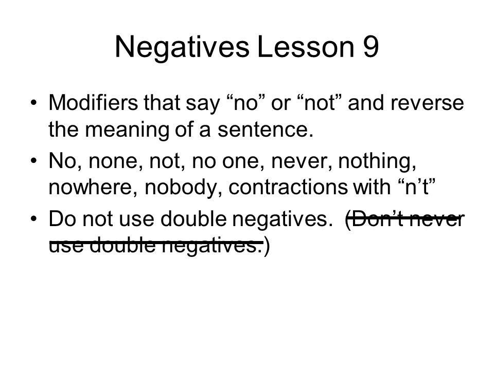 Negatives Lesson 9 Modifiers that say no or not and reverse the meaning of a sentence.