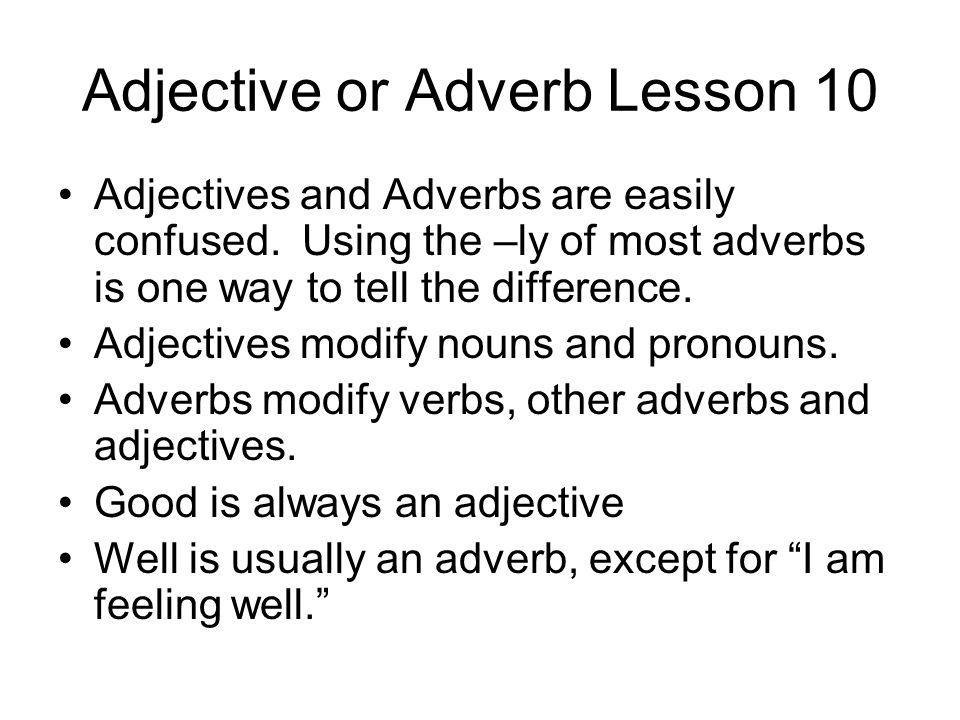 Adjective or Adverb Lesson 10 Adjectives and Adverbs are easily confused.