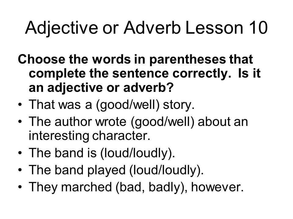 Adjective or Adverb Lesson 10 Choose the words in parentheses that complete the sentence correctly.