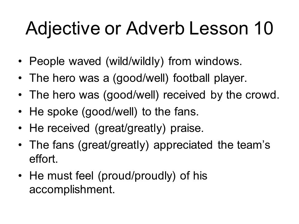 Adjective or Adverb Lesson 10 People waved (wild/wildly) from windows.