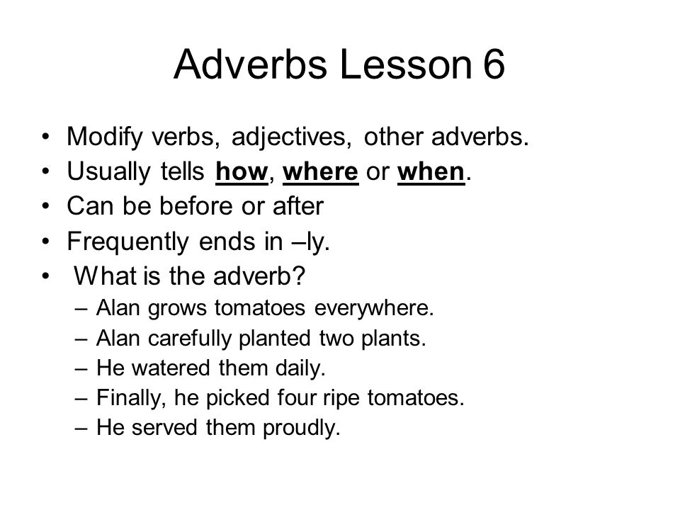 Adverbs Lesson 6 Modify verbs, adjectives, other adverbs.
