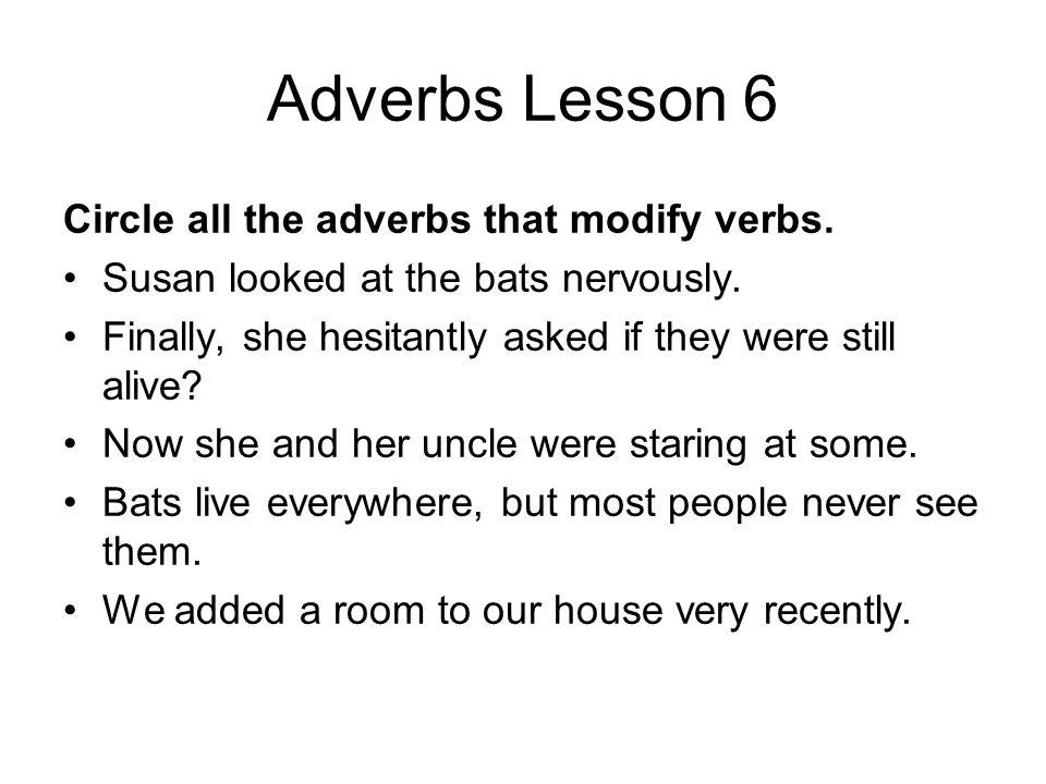 Adverbs Lesson 6 Circle all the adverbs that modify verbs.