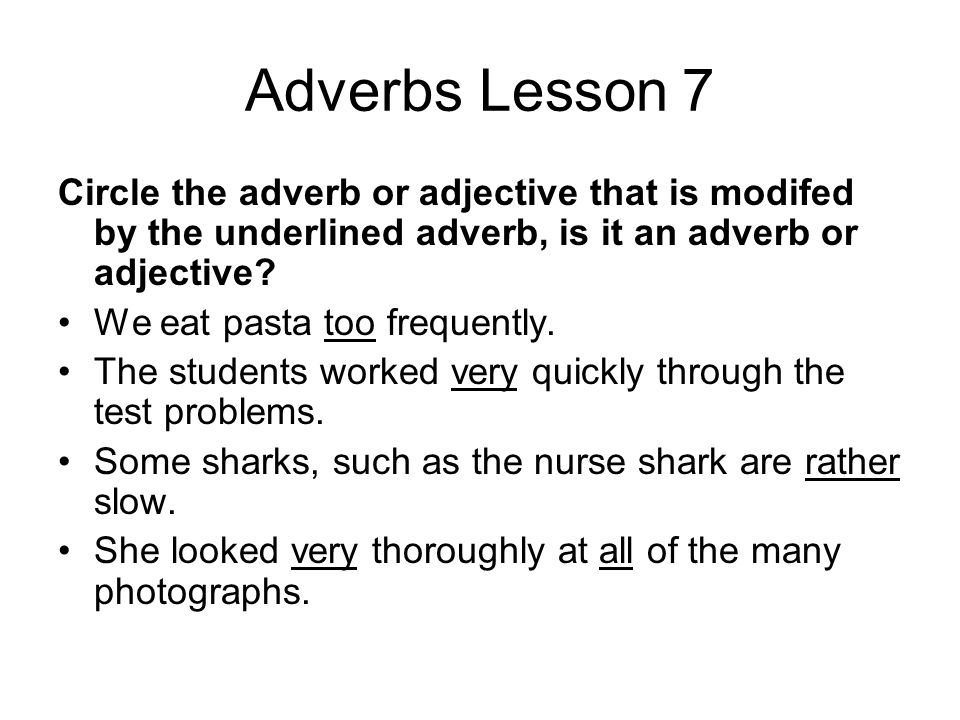 Adverbs Lesson 7 Circle the adverb or adjective that is modifed by the underlined adverb, is it an adverb or adjective.