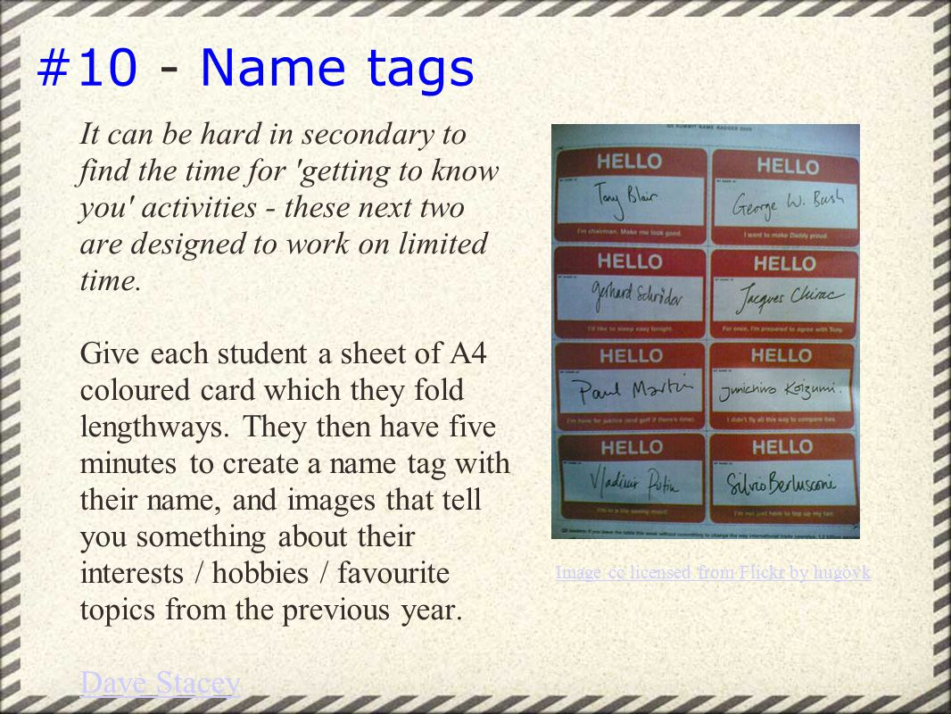 #10 - Name tags It can be hard in secondary to find the time for getting to know you activities - these next two are designed to work on limited time.