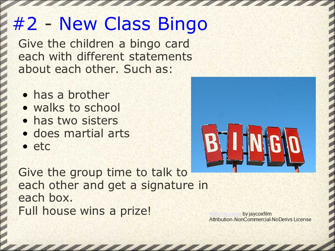 #2 - New Class Bingo Give the children a bingo card each with different statements about each other.