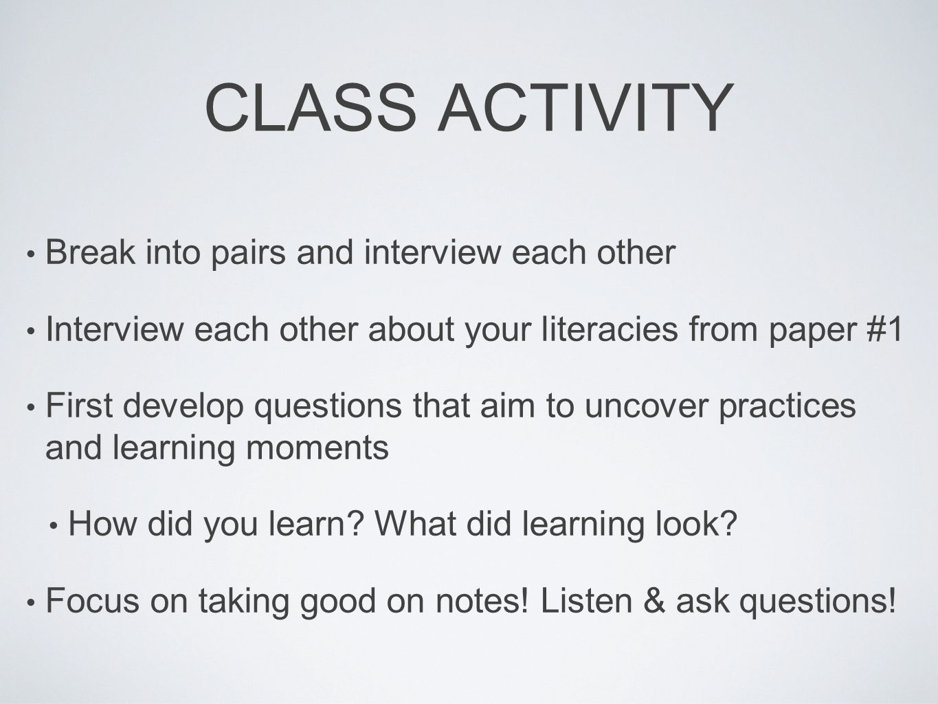 CLASS ACTIVITY Break into pairs and interview each other Interview each other about your literacies from paper #1 First develop questions that aim to