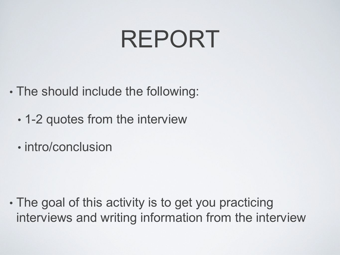 REPORT The should include the following: 1-2 quotes from the interview intro/conclusion The goal of this activity is to get you practicing interviews